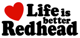 Life is Better Redhead t-shirt