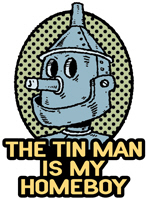 The Tin Man is My Homeboy t-shirts
