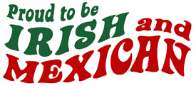 Proud to be Irish and Mexican t-shirts