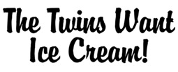 The Twins Want Ice Cream