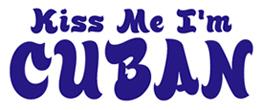 Kiss Me I'm Cuban t-shirts