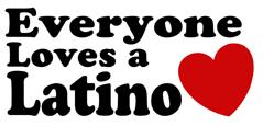 Everyone Loves a Latino t-shirts
