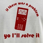 If there was a problem yo I'll solve it! The perfect t-shirt or mug for the math geek in you.