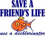 Save a friend's life, use a dechlorinator.