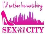 I'd rather be watching Sex and The City