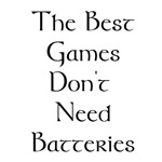 <b>Best games don't need batteries</b>