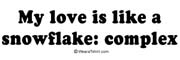 My love is like a snowflake: complex