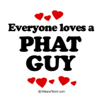 Everyone loves a phat guy