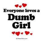 Everyone loves a dumb girl