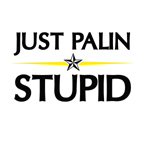 JUST PALIN STUPID