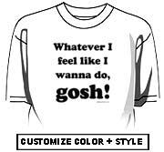 Whatever I feel like I wanna do, GOSH!