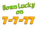 Born Lucky on 7-7-77