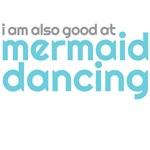 I am also good at mermaid dancing