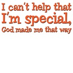 i can't help that I'm special, God made me that wa