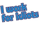 I work for idiots