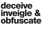 deceive inveigle & obfuscate