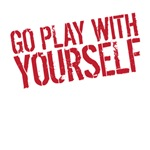 Go play with yourself