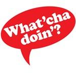 What'cha doin'?