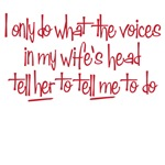 I only do what the voices in my wife's head tell h