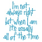 I'm not always right but when I am it's usually al