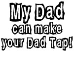 New My Dad can make your Dad Tap
