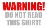 Do Not Read This Shirt!
