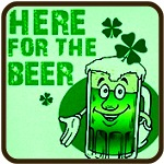 HERE FOR THE BEER St. Patrick's Day