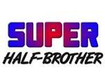 SUPER HALF-BROTHER