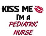 Kiss Me I'm a PEDIATRIC NURSE