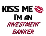 Kiss Me I'm a INVESTMENT BANKER
