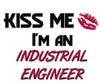 Kiss Me I'm a INDUSTRIAL ENGINEER