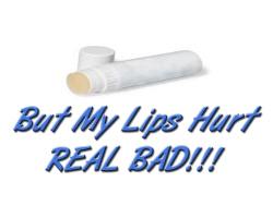BUT MY LIPS HURT REAL BAD !!!!