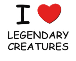 I LOVE LEGENDARY CREATURES