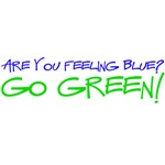 Feeling Blue? Go Green! T-Shirts and Gifts