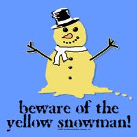Beware Of The Yellow Snowman