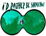 I'D RATHER BE SQUATCHIN!