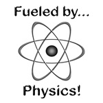 Fueled by Physics