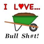 I Love Bull Sh#t