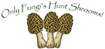 Only Fungi's Hunt Shrooms!