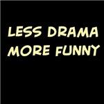Less drama, more funny