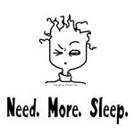 Need more sleep mommy
