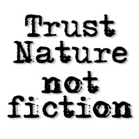 Trust Nature not fiction.