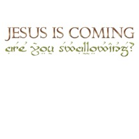 Jesus is coming. Swallowing?