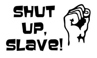Shut Up Slave