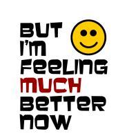 Feeling Much Better Now