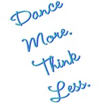 Dance More, Think Less