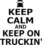 Keep Calm and Keep Truckin'