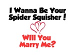 I Wanna Be Your Spider Squisher!
