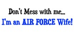 Don't mess with me...I'm an AIR FORCE wife!