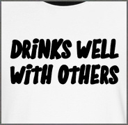 Drinks Well With Others Funny Drinking Shirt